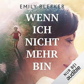 Wenn ich nicht mehr bin                   Autor:                                                                                                                                 Emily Bleeker                               Sprecher:                                                                                                                                 Elke Appelt                      Spieldauer: 11 Std. und 38 Min.     348 Bewertungen     Gesamt 4,4