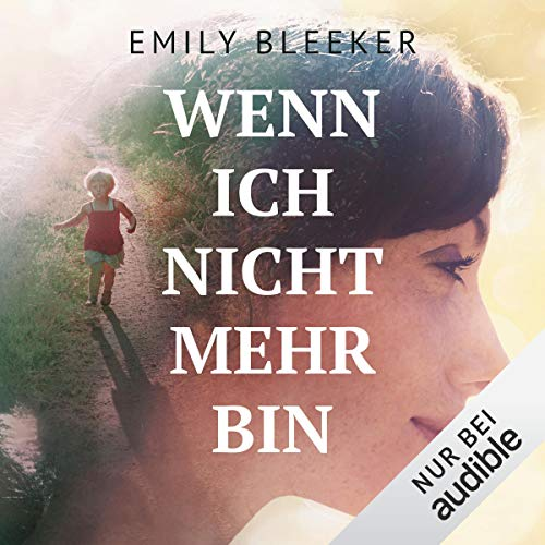 Wenn ich nicht mehr bin                   By:                                                                                                                                 Emily Bleeker                               Narrated by:                                                                                                                                 Elke Appelt                      Length: 11 hrs and 38 mins     1 rating     Overall 4.0