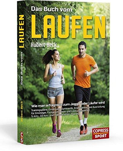 Das Buch vom Laufen. Richtig laufen alles, was man über das Joggen wissen muss. Mit Laufplänen für Anfänger und Fortgeschrittene und zahlreichen Tipps ... man erfolgreich zum Jogger oder Lufer wird