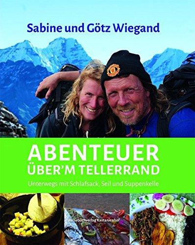 Abenteuer über'm Tellerrand,: Unterwegs mit Schlafsack, Seil und Suppenkelle