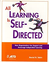 All Learning Is Self-Directed: How Organizations Can Support & Encourage Independent Learning