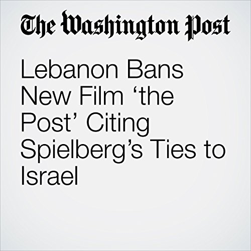 Lebanon Bans New Film 'the Post' Citing Spielberg's Ties to Israel copertina