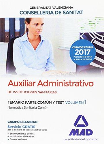 Auxiliar Administrativo de Instituciones Sanitarias de la Conselleria de Sanitat de la Generalitat Valenciana. Temario parte común y test volumen 1. Normativa Sanitaria Común