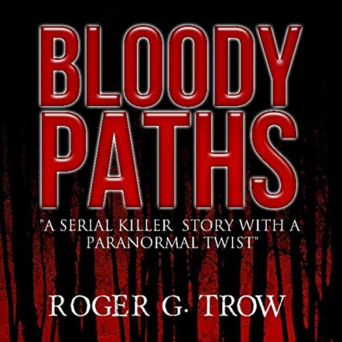 Bloody Paths                   By:                                                                                                                                 Roger G. Trow                               Narrated by:                                                                                                                                 Leanne Thompson                      Length: 6 hrs and 46 mins     Not rated yet     Overall 0.0