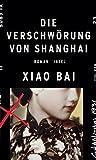 Image of Die Verschwörung von Shanghai: Roman