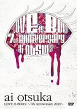 大塚 愛【LOVE IS BORN】~7th Anniversary 2010~ [DVD]