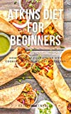 Atkins Diet for Beginners: How to make easy atkins diet cooking to lose weight & healthy. (Diet cookbook Book 8) (English Edition)