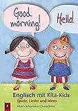 Good morning! Hello! – Englisch mit Kita-Kids: Spiele, Lieder und Ideen