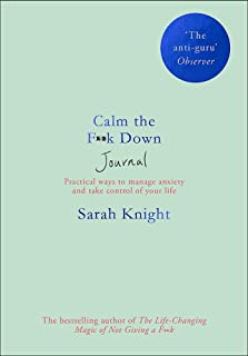 Calm the F**k Down Journal: Practical ways to stop worrying and take control of your life