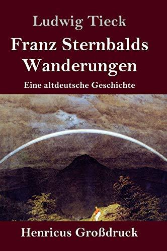 Franz Sternbalds Wanderungen (Großdruck): Eine altdeutsche Geschichte