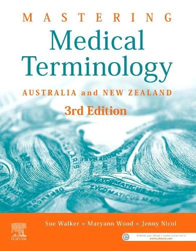 Compare Textbook Prices for Mastering Medical Terminology: Australia and New Zealand 3 Edition ISBN 9780729543330 by Walker BAppSc (MRA)  GradDip (Public Health)  MHlthSc, Sue,Wood BBus (Health Admin)  MHlthSc, Maryann,Nicol BBus (Health Admin)  MPH  Cert IV TAE, Jenny
