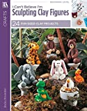 I Can't Believe I'm Sculpting Clay Figures: 24 Fun Sized Clay Projects (English Edition)