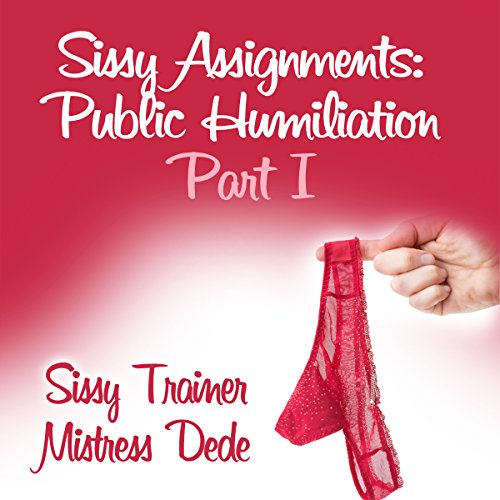 Sissy Assignments: Public Humiliation Part I audiobook cover art