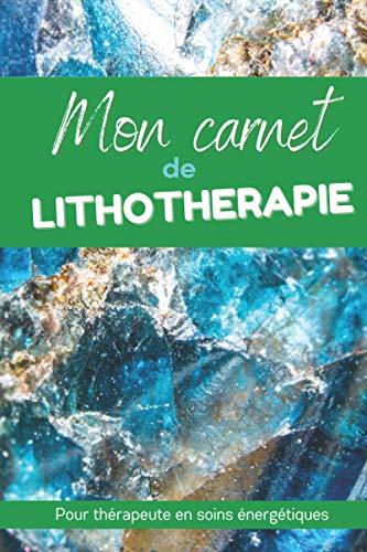Mon Carnet de lithothérapie pour thérapeute en soins énergétiques: Conçu pour enregistrer les caractéristiques et bienfaits de vos cristaux et pierres ... il contient 100 fiches vierges à remplir.