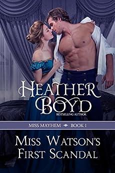 Miss Watson's First Scandal (Miss Mayhem Book 1) by [Heather Boyd]