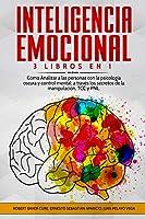 Inteligencia Emocional: 3 Libros en 1 Cómo Analizar a las personas con la psicología oscura y control mental; a través los secretos de la manipulación, TCC y PNL.