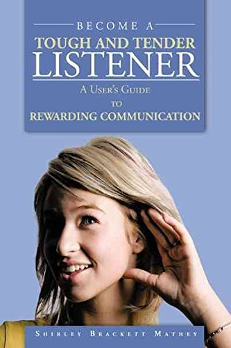[(Become A Tough and Tender Listener : A User's Guide to REWARDING COMMUNICATION)] [By (author) Shirley Brackett Mathey] published on (May, 2012)