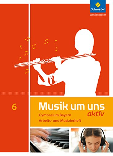 Musik um uns SI - Ausgabe 2017 für Bayern: Arbeits- und Musizierheft 6