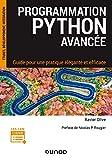 Programmation Python avancée - Guide pour une pratique élégante et efficace: Guide pour une pratique élégante et efficace