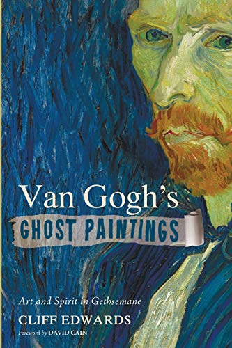 Van Gogh's Ghost Paintings: Art and Spirit in Gethsemane