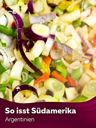 Cooking the Continent - So isst Südamerika - Argentinien
