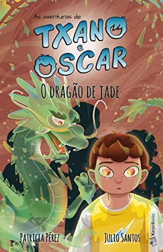 O dragão de jade (Livro 3): Livro infantil ilustrado (7 a 12 anos) (As aventuras de Txano e Oscar)