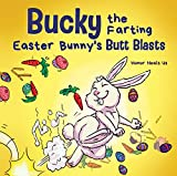 Bucky the Farting Easter Bunny's Butt Blasts: A Funny Rhyming, Early Reader Story For Kids and Adults About How the Easter Bunny Escapes a Trap (Farting Adventures Book 24) (English Edition)