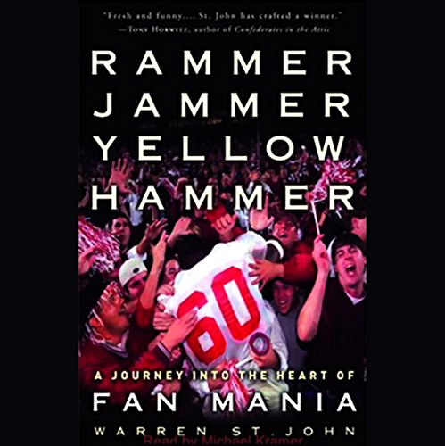 Rammer Jammer Yellow Hammer     A Journey Into the Heart of Fan Mania              By:                                                                                                                                 Warren St. John                               Narrated by:                                                                                                                                 Michael Kramer                      Length: 9 hrs and 42 mins     96 ratings     Overall 4.2