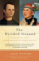 The Divided Ground: Indians, Settlers, and the Northern Borderland of the American Revolution (Vintage)