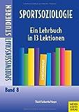 Sportsoziologie - Ein Lehrbuch in 13 Lektionen (Sportwissenschaft studieren) - Ansgar Thiel