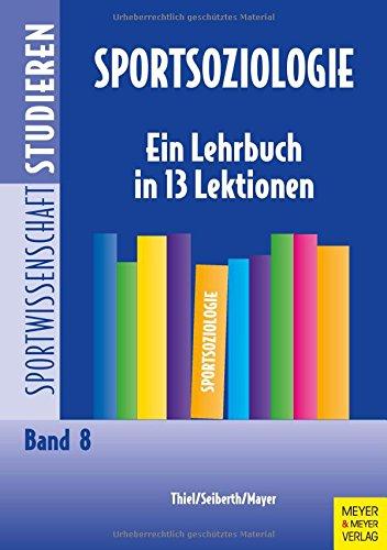 Sportsoziologie - Ein Lehrbuch in 13 Lektionen (Sportwissenschaft studieren)