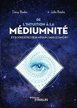 De l'intuition à la médiumnité: Et si vous étiez déjà médium, sans le savoir ? (EYROLLES) par [Julie Bodin, Daisy Bodin]