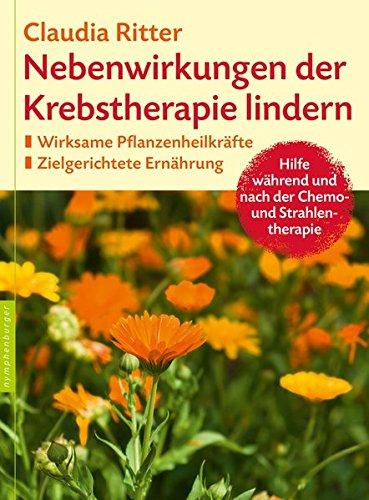Nebenwirkungen der Krebstherapie lindern: Wirksame Pflanzenheilkräfte. Zielgerichtete Ernährung. Hilfe während und nach der Chemo- und Strahlentherapie