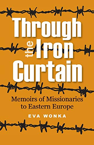 Through the Iron Curtain: Memoirs of missionaries to Eastern Europe (Global Adventures Series)