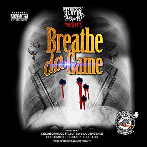Breathe da Game (feat. Neighborhood Family, Swinla, Vergsace, Choppa 1000, Reg Black & Louie Loc) [Explicit]