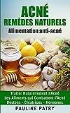 ACNÉ - Remèdes Naturels - Alimentation anti-acné: Traiter Naturellement l'Acné   Les Aliments qui Combattent l'Acné   Boutons - Cicatrices - Hormones