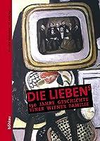 Die Liebens: 150 Jahre Geschichte Einer Wiener Familie (Beitrage Zur Wissenschaftsgeschichte Und Wissenschaftsforschung)