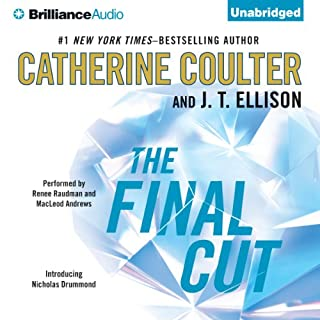 The Final Cut     A Brit in the FBI, Book 1              By:                                                                                                                                 Catherine Coulter,                                                                                        J. T. Ellison                               Narrated by:                                                                                                                                 Renee Raudman,                                                                                        MacLeod Andrews                      Length: 12 hrs and 58 mins     1,910 ratings     Overall 4.2