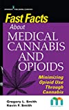 Fast Facts about Medical Cannabis and Opioids: Minimizing Opioid Use Through Cannabis – Medical Marijuana Guidebook for Nurses and Healthcare Providers