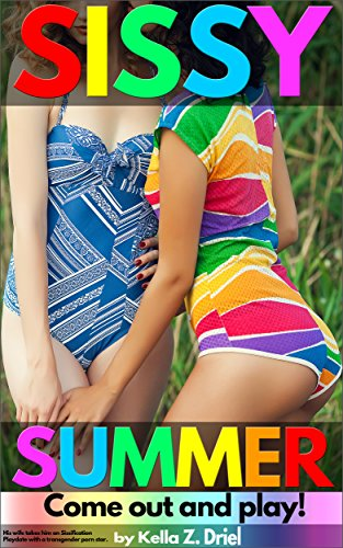 Sissy Summer: Come Out and Play!: His wife takes him on Sissification Playdate with a transgender porn star. (English Edition)