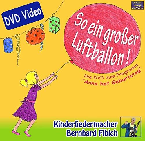 So ein großer Luftballon DVD: Das Anna-hat-Geburtstag-Live-Programm.Kinderliedermacher Bernhard Fibich.