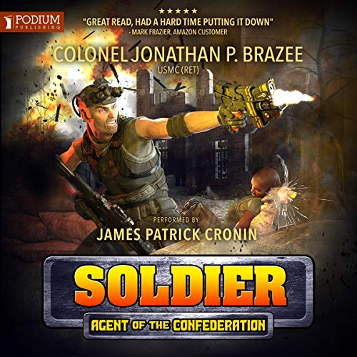 Soldier     Agent of the Confederation, Book 1              By:                                                                                                                                 Jonathan P. Brazee                               Narrated by:                                                                                                                                 James Patrick Cronin                      Length: 8 hrs and 57 mins     1 rating     Overall 2.0