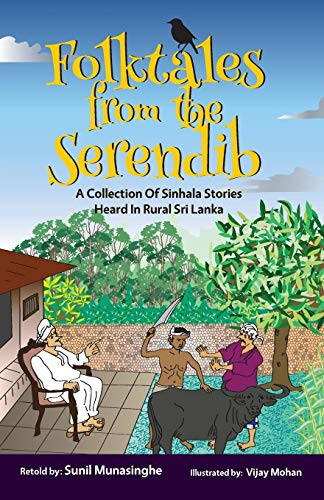 Folktales From The Serendib: A Collection of Sinhala Stories Heard In Rural Sri Lanka