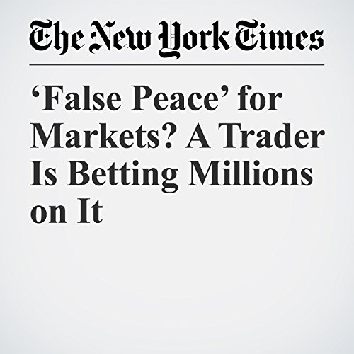 'False Peace' for Markets? A Trader Is Betting Millions on It copertina