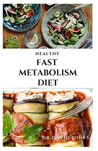 HEALTHY FAST METABOLISM DIET: Delicious Recipe To Lose Weight ,Shred Fat And Stay Healthy Includes Meal Plan Food List And Everything You Need To Know To Get StartedGet Started