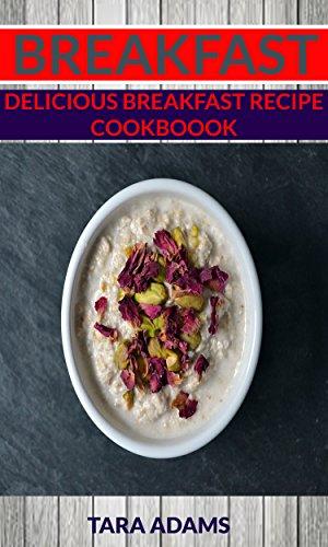 Breakfast: Delicious Breakfast Recipe Cookbook by [Tara Adams]