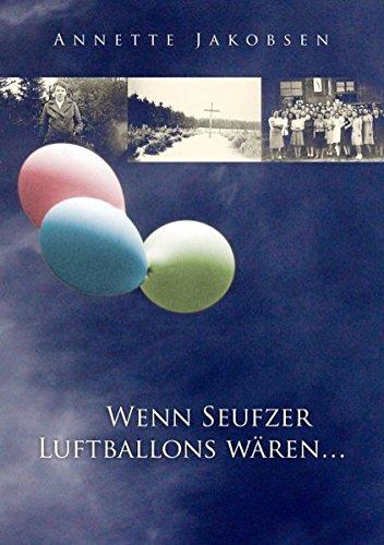 Wenn Seufzer Luftballons wären: Drei fiktive Tagebücher deutscher Flüchtlinge über ihre Flucht aus der Heimat und den Aufenthalt im Flüchtlingslager Rye in Dänemark.