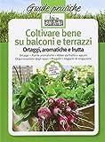 coltivare bene su balconi e terrazzi. ortaggi, aromatiche e frutta