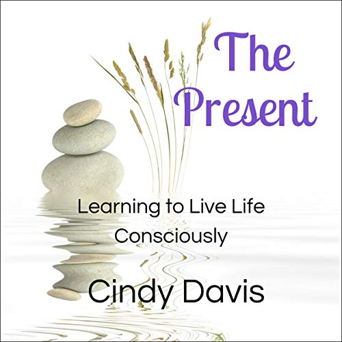 The Present: Learning to Live Life Consciously cover art