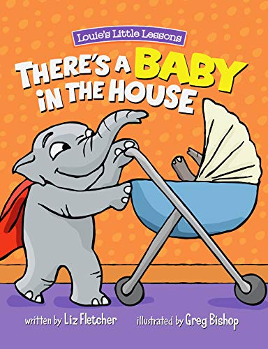 Compare Textbook Prices for There's a Baby in the House : A Children's Book About Welcoming a New Baby Sibling  ISBN 9780998193663 by Liz Fletcher,Greg Bishop,Greg Bishop